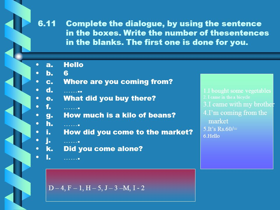 6.1Complete the dialogue, by using the sentence in the boxes. Write the number of the sentences in the blanks. The first one is done for you. a.Excuse