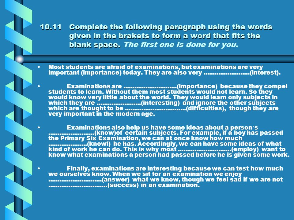 10.1Complete the following paragraph using the words given in the brakets to form a word that fits the blank space. The first one is done for you. I a