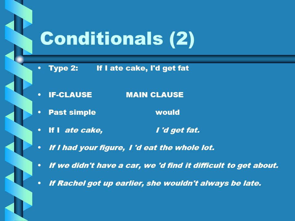 Conditionals (1) Type 1:If we hurry, we ll catch the bus IF-CLAUSEMAIN CLAUSE Present simpleWill If we hurry,we II catch the bus.