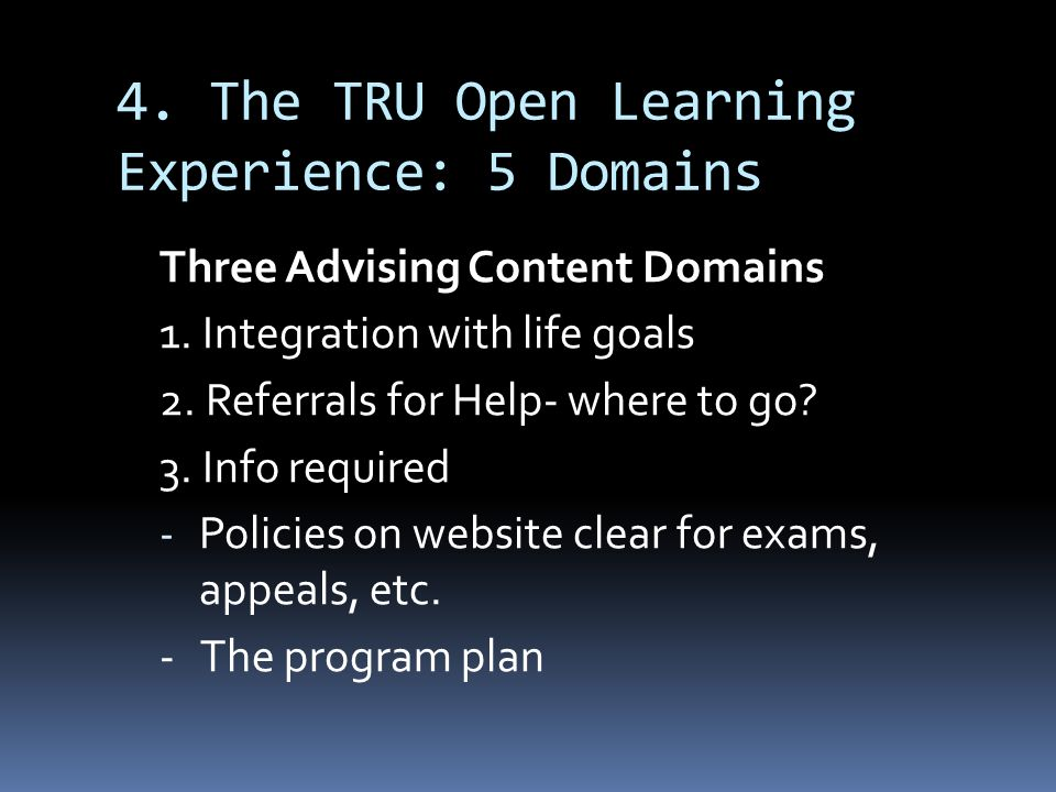 4. The TRU Open Learning Experience: 5 Domains Three Advising Content Domains 1.