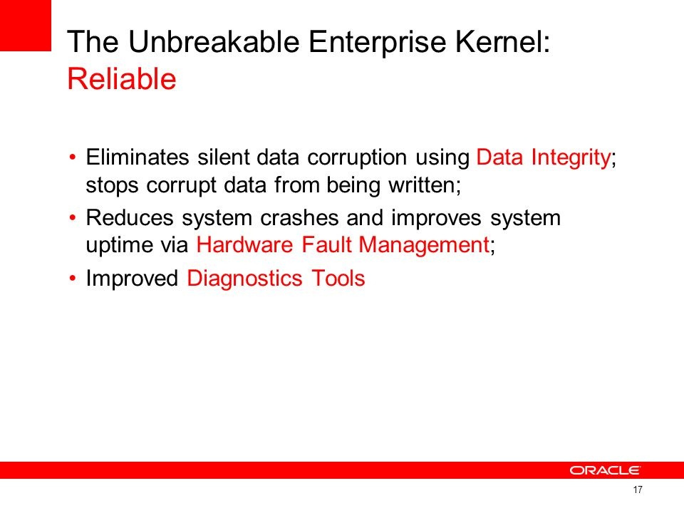 The Unbreakable Enterprise Kernel: Reliable Eliminates silent data corruption using Data Integrity; stops corrupt data from being written; Reduces sys