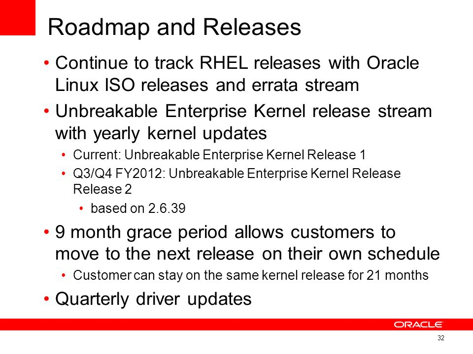 Roadmap and Releases Continue to track RHEL releases with Oracle Linux ISO releases and errata stream Unbreakable Enterprise Kernel release stream wit