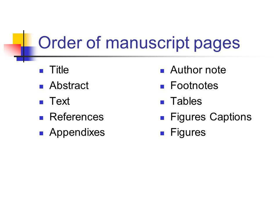 Order of manuscript pages Title Abstract Text References Appendixes Author note Footnotes Tables Figures Captions Figures