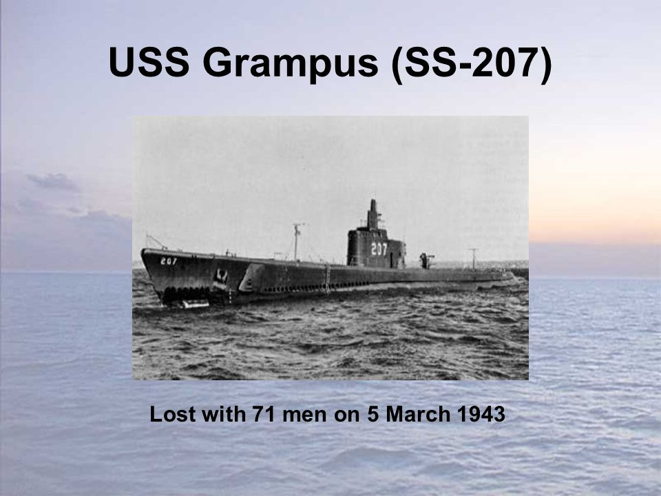 USS Grampus (SS-207) Lost with 71 men on 5 March 1943