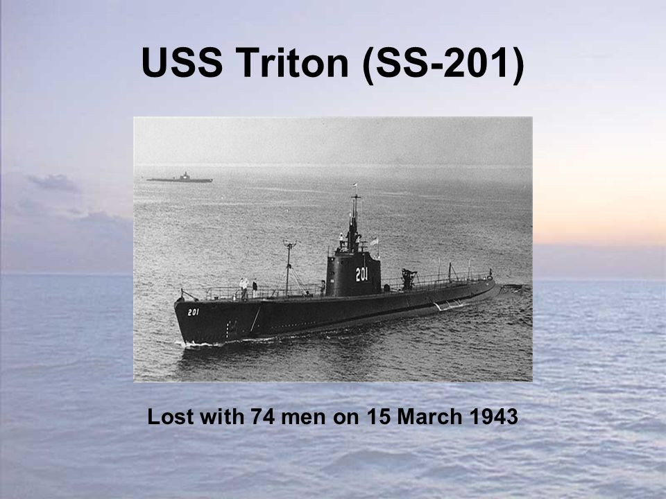 USS Triton (SS-201) Lost with 74 men on 15 March 1943