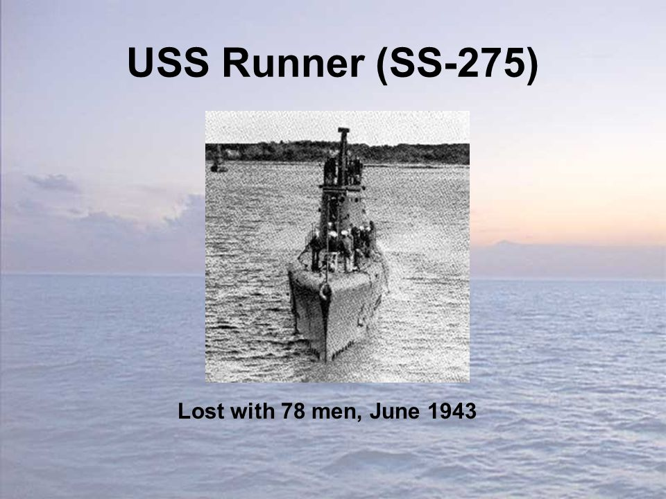 USS Runner (SS-275) Lost with 78 men, June 1943