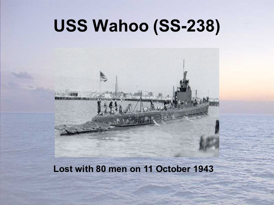 USS Wahoo (SS-238) Lost with 80 men on 11 October 1943