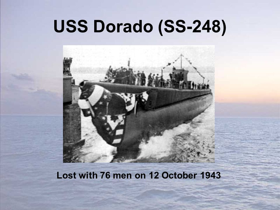 USS Dorado (SS-248) Lost with 76 men on 12 October 1943