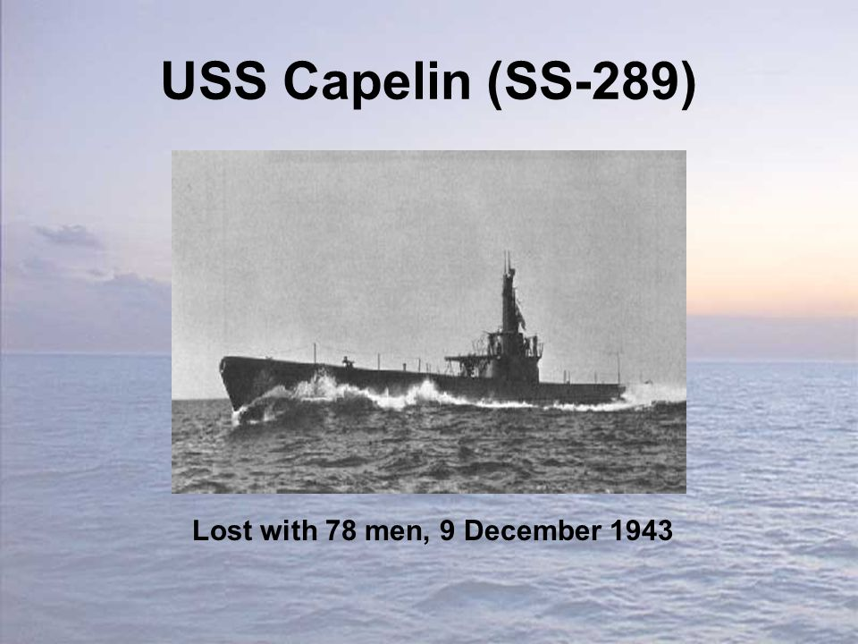 USS Capelin (SS-289) Lost with 78 men, 9 December 1943
