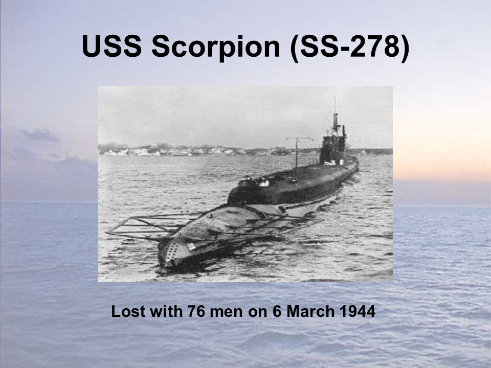 USS Scorpion (SS-278) Lost with 76 men on 6 March 1944