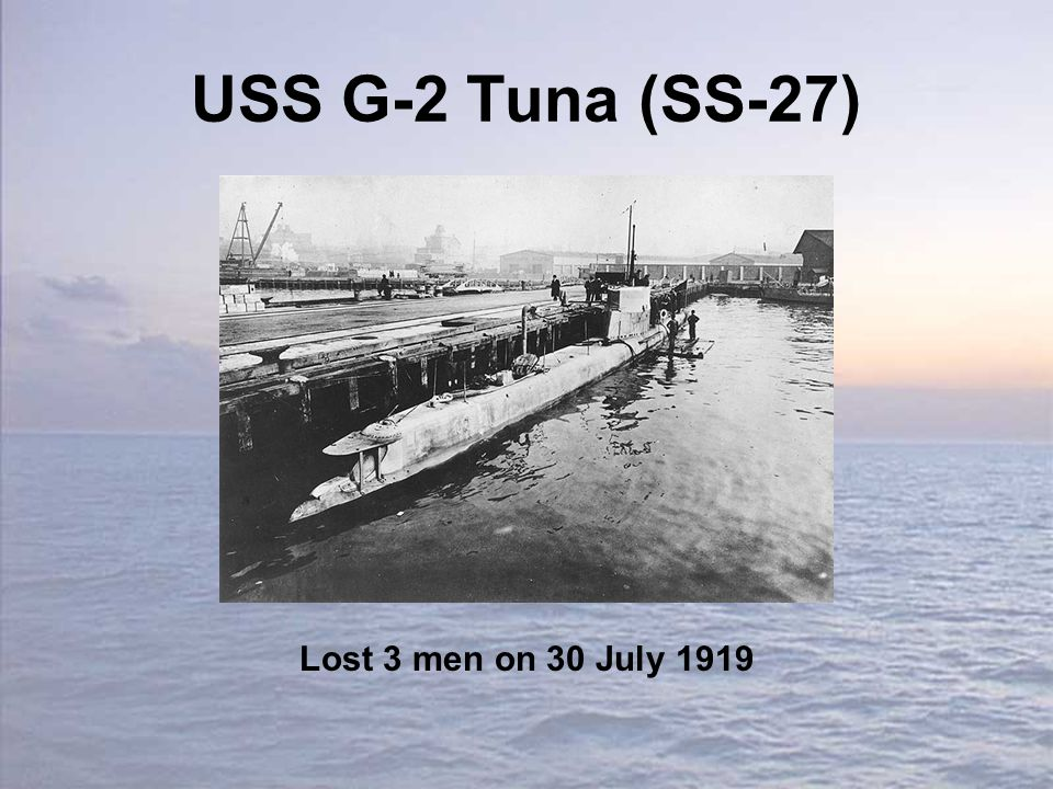 USS G-2 Tuna (SS-27) Lost 3 men on 30 July 1919