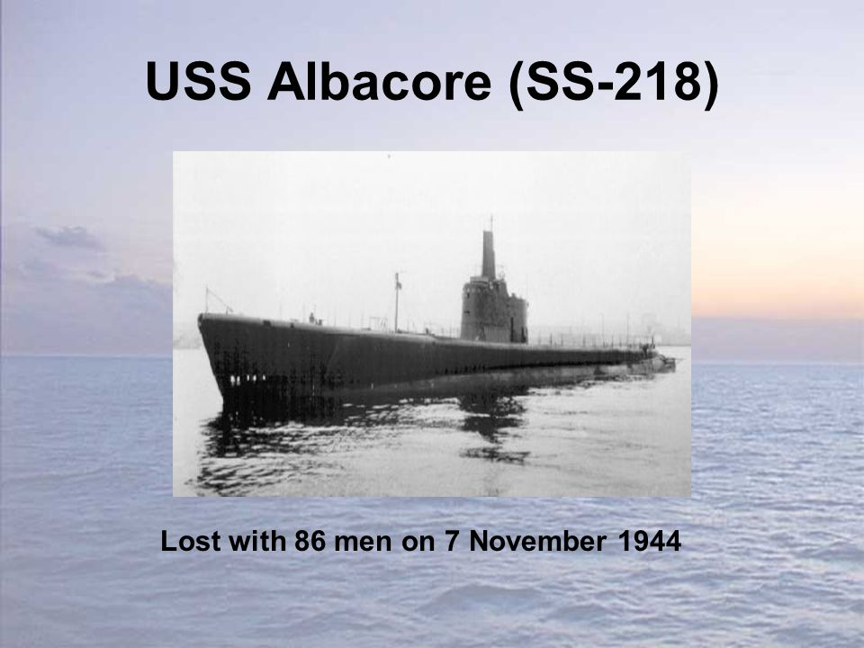 USS Albacore (SS-218) Lost with 86 men on 7 November 1944