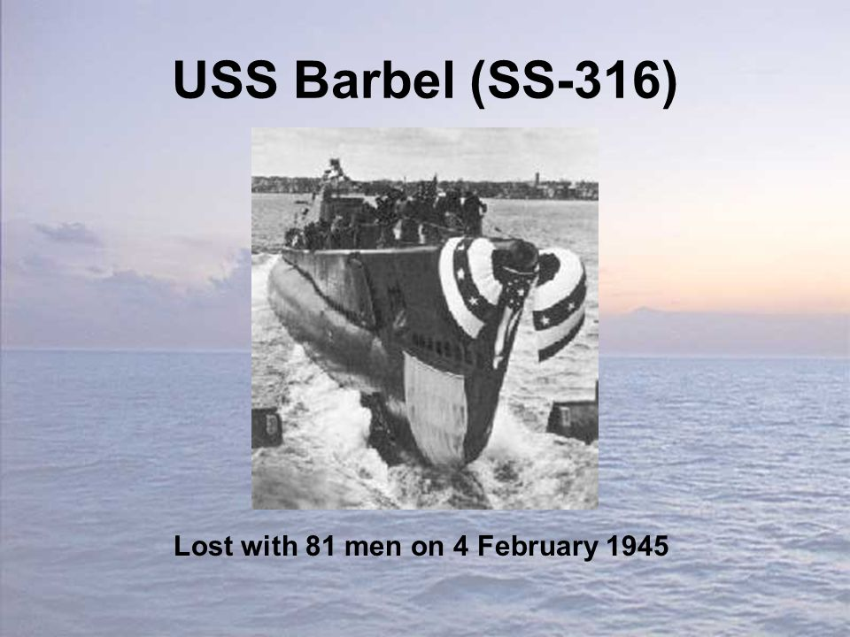 USS Barbel (SS-316) Lost with 81 men on 4 February 1945