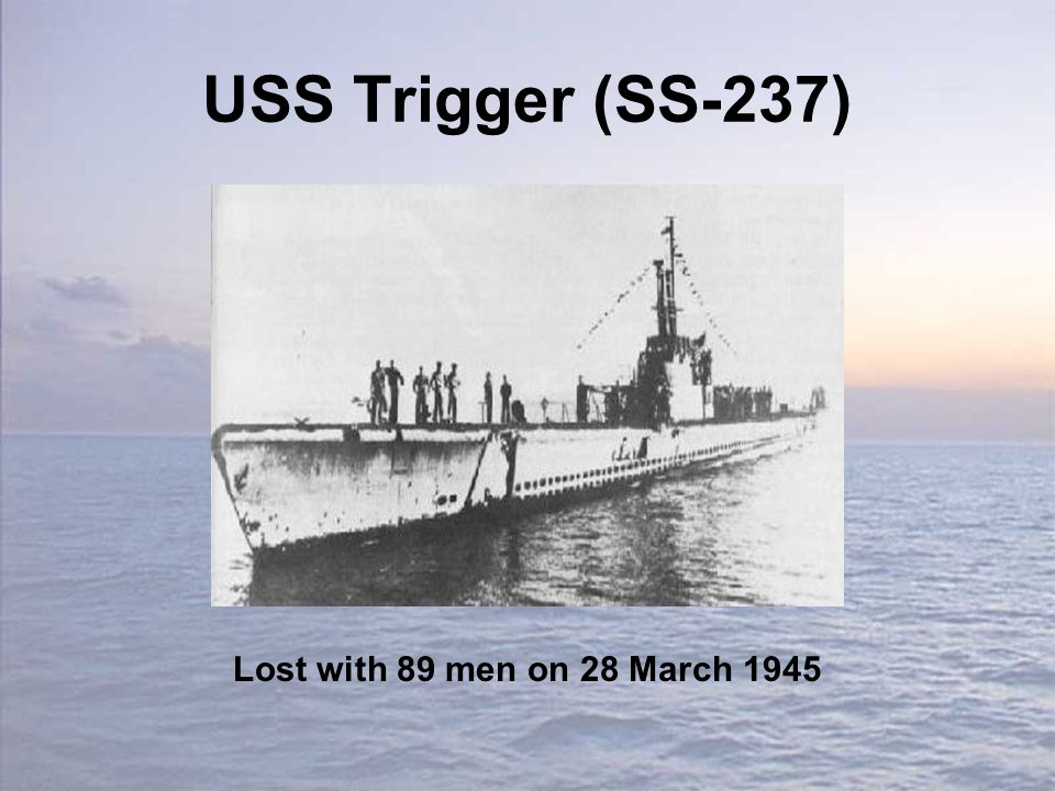 USS Trigger (SS-237) Lost with 89 men on 28 March 1945