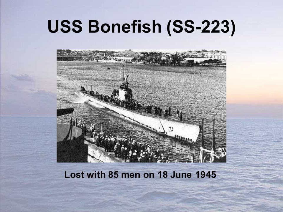 USS Bonefish (SS-223) Lost with 85 men on 18 June 1945