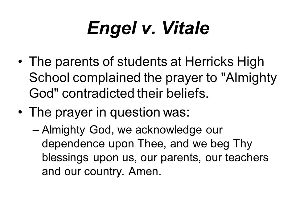 Engel v. Vitale The parents of students at Herricks High School complained the prayer to