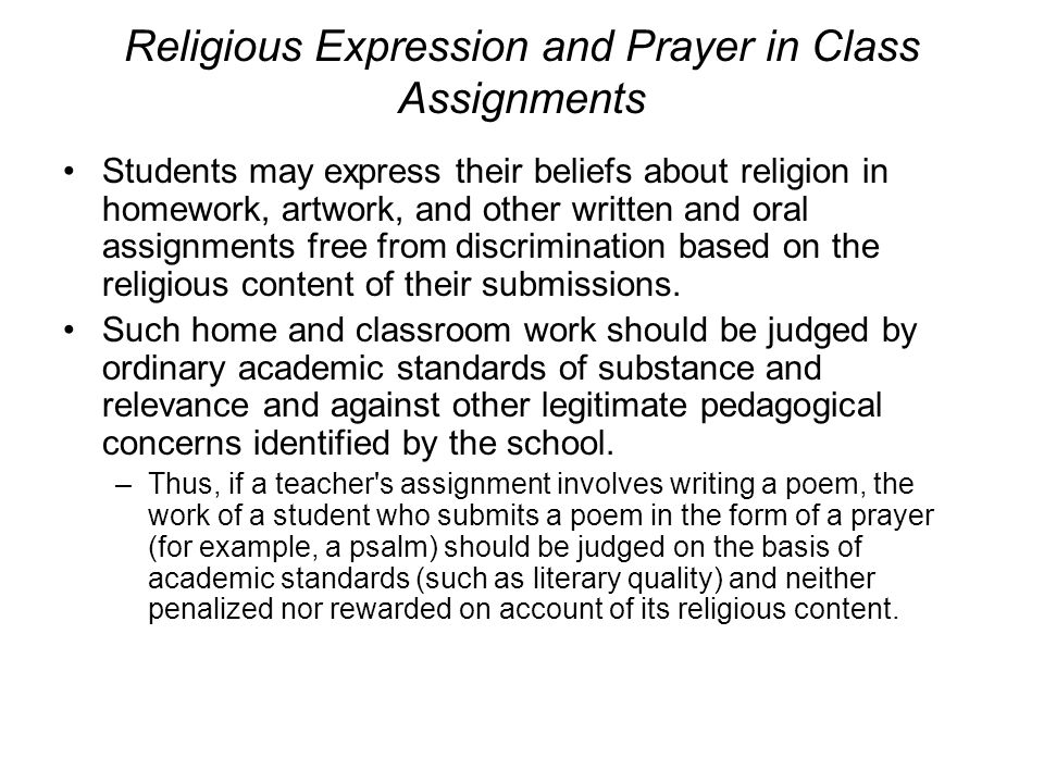 Religious Expression and Prayer in Class Assignments Students may express their beliefs about religion in homework, artwork, and other written and ora