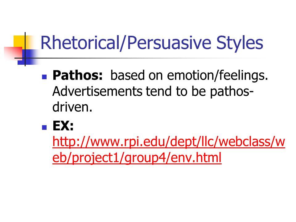 Rhetorical/Persuasive Styles Pathos: based on emotion/feelings. Advertisements tend to be pathos- driven. EX: http://www.rpi.edu/dept/llc/webclass/w e
