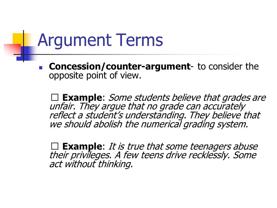 Argument Terms Rebuttal- to provide evidence that discredits the concession youve made to the other point of view.