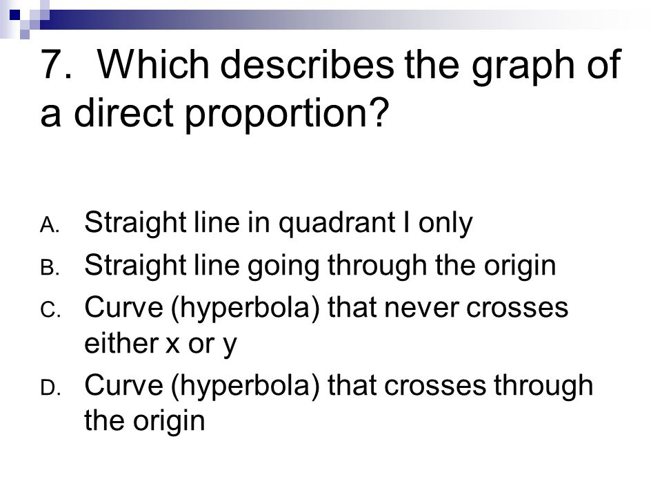 8.Which describes the graph of an inverse variation.