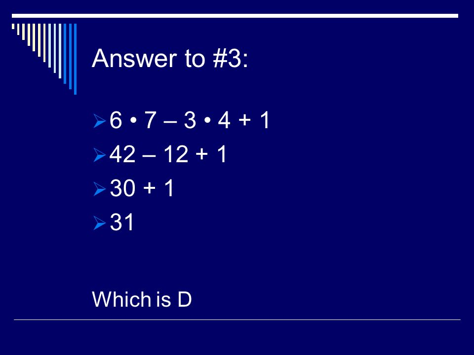 Answer to #3: 6 7 – 3 4 + 1 42 – 12 + 1 30 + 1 31 Which is D