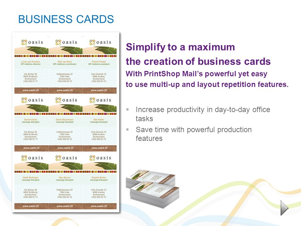 BUSINESS CARDS Increase productivity in day-to-day office tasks Save time with powerful production features Simplify to a maximum the creation of busi