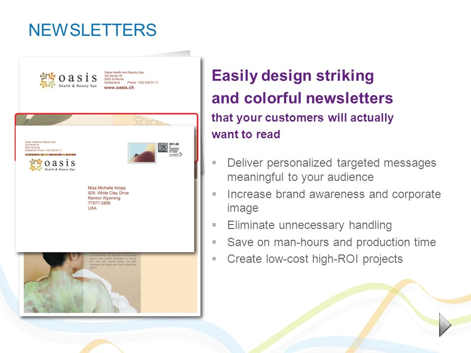 NEWSLETTERS Easily design striking and colorful newsletters that your customers will actually want to read Deliver personalized targeted messages mean