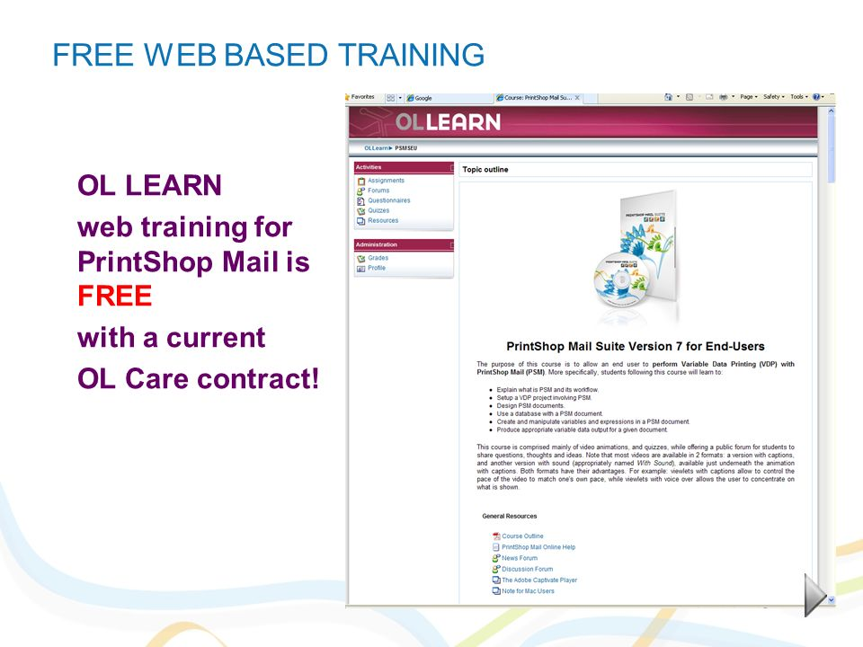 FREE WEB BASED TRAINING OL LEARN web training for PrintShop Mail is FREE with a current OL Care contract!