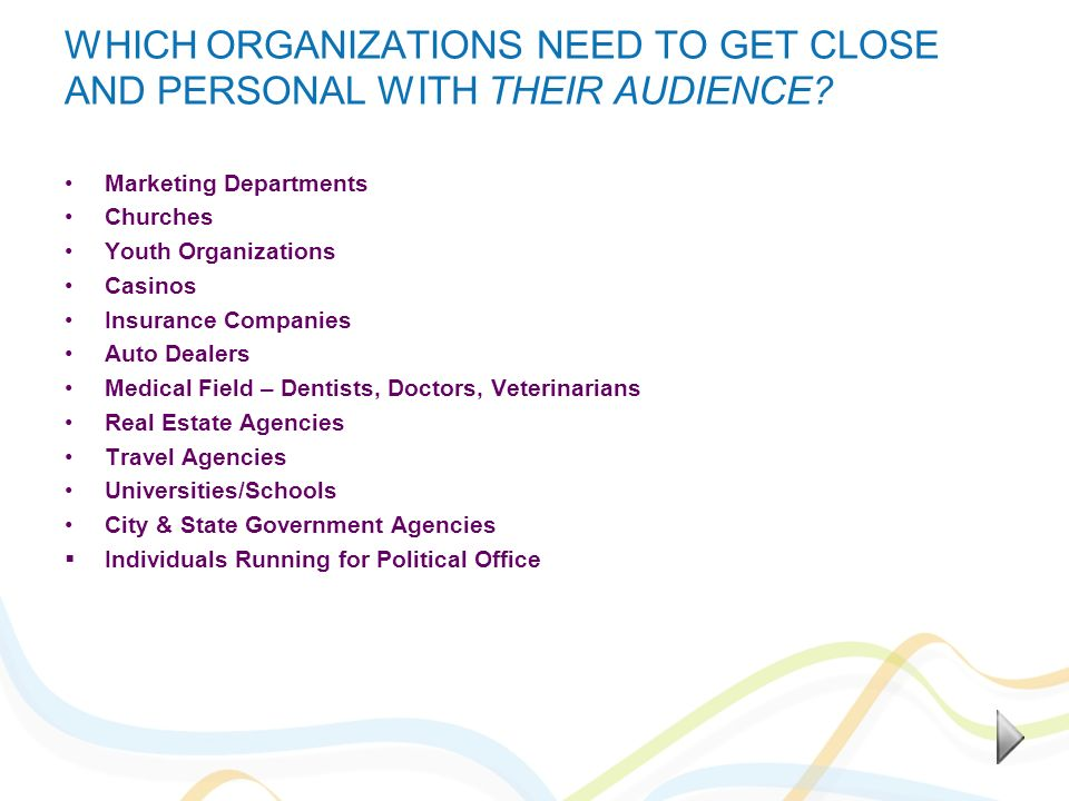 WHICH ORGANIZATIONS NEED TO GET CLOSE AND PERSONAL WITH THEIR AUDIENCE.