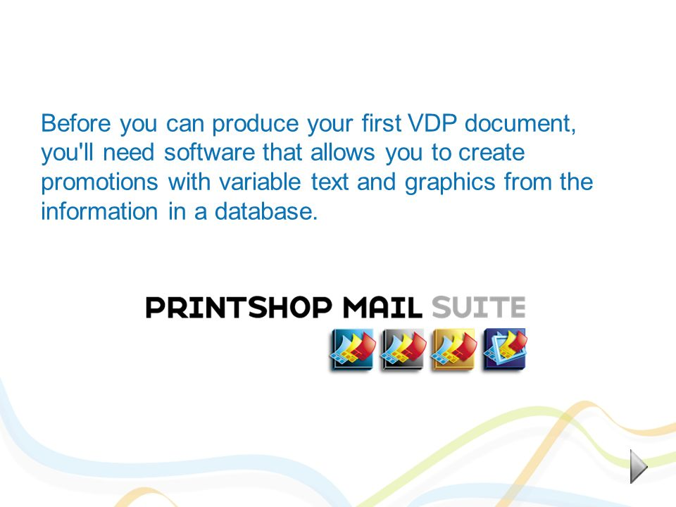 Before you can produce your first VDP document, you'll need software that allows you to create promotions with variable text and graphics from the inf