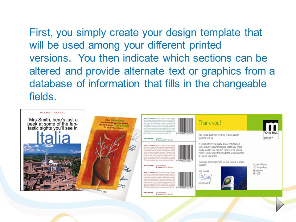 First, you simply create your design template that will be used among your different printed versions. You then indicate which sections can be altered