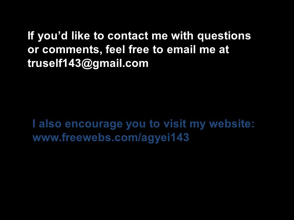 If youd like to contact me with questions or comments, feel free to email me at truself143@gmail.com I also encourage you to visit my website: www.fre