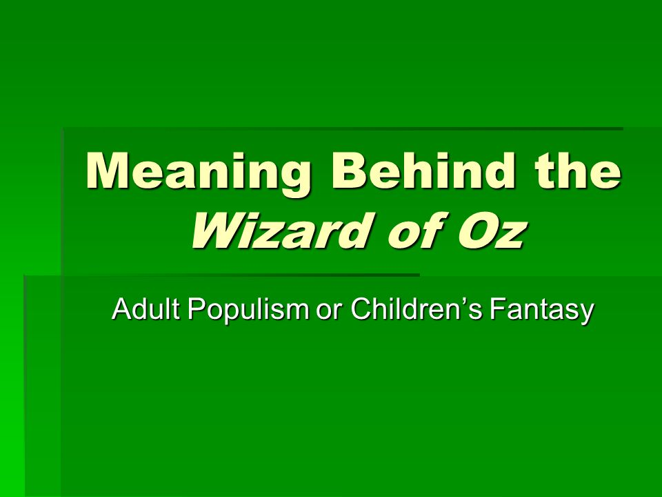 Meaning Behind the Wizard of Oz Adult Populism or Childrens Fantasy