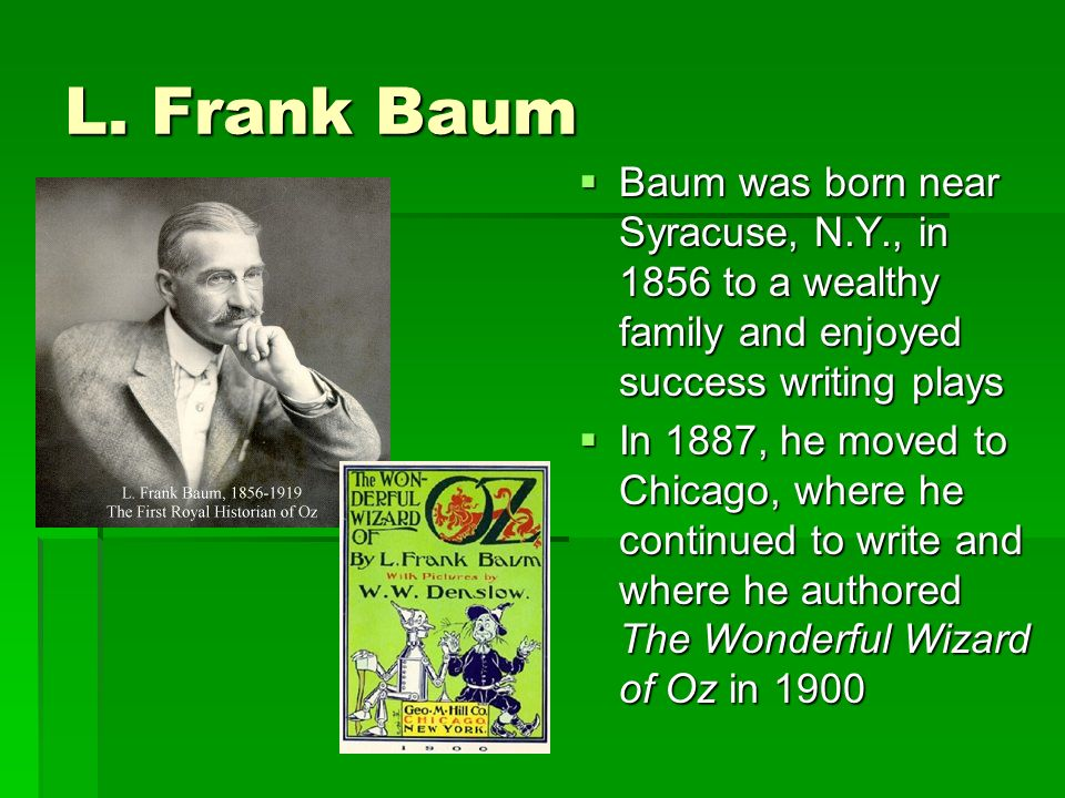 L. Frank Baum Baum was born near Syracuse, N.Y., in 1856 to a wealthy family and enjoyed success writing plays Baum was born near Syracuse, N.Y., in 1
