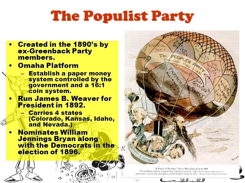 The Populist Party Created in the 1890s by ex-Greenback Party members.Created in the 1890s by ex-Greenback Party members. Omaha PlatformOmaha Platform