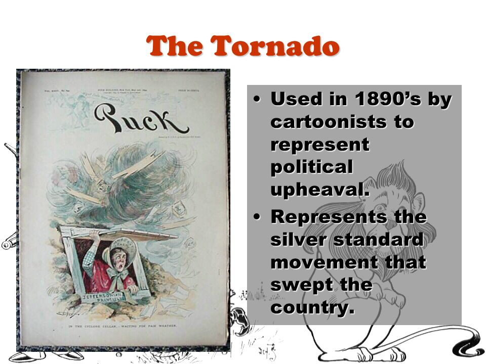 The Tornado Used in 1890s by cartoonists to represent political upheaval.Used in 1890s by cartoonists to represent political upheaval. Represents the
