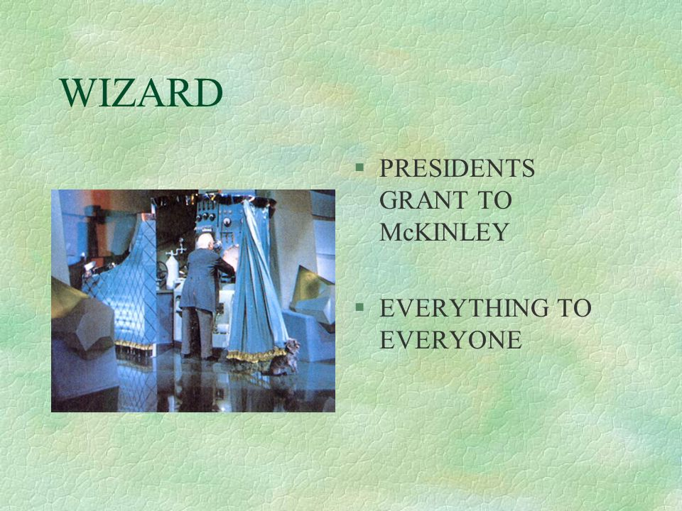 WIZARD §PRESIDENTS GRANT TO McKINLEY §EVERYTHING TO EVERYONE