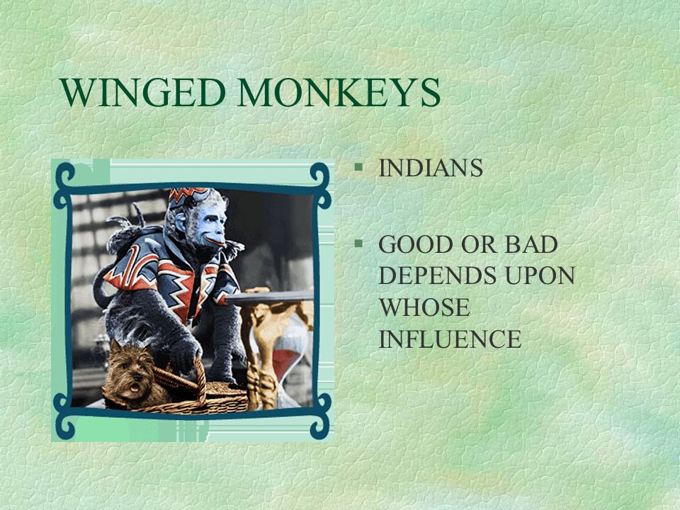 WINGED MONKEYS §INDIANS §GOOD OR BAD DEPENDS UPON WHOSE INFLUENCE