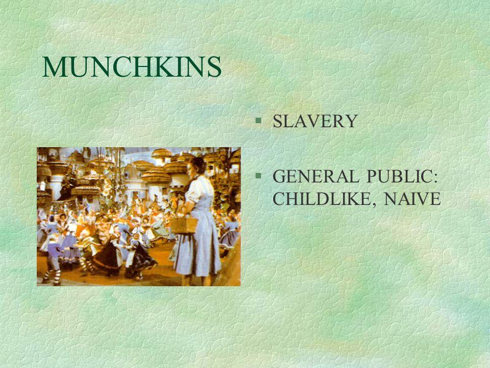 MUNCHKINS §SLAVERY §GENERAL PUBLIC: CHILDLIKE, NAIVE