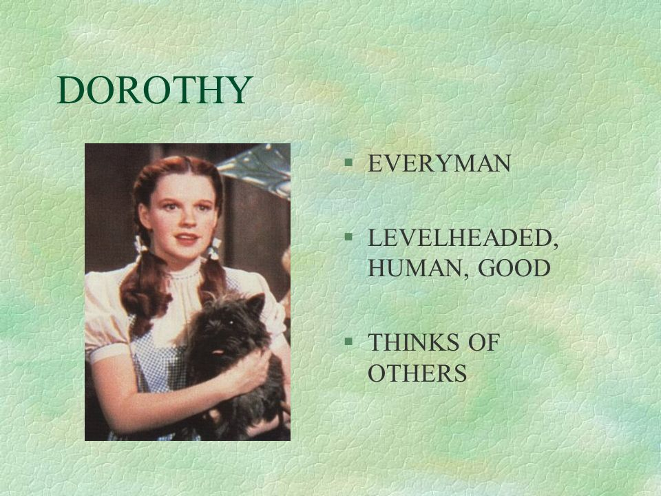 DOROTHY §EVERYMAN §LEVELHEADED, HUMAN, GOOD §THINKS OF OTHERS
