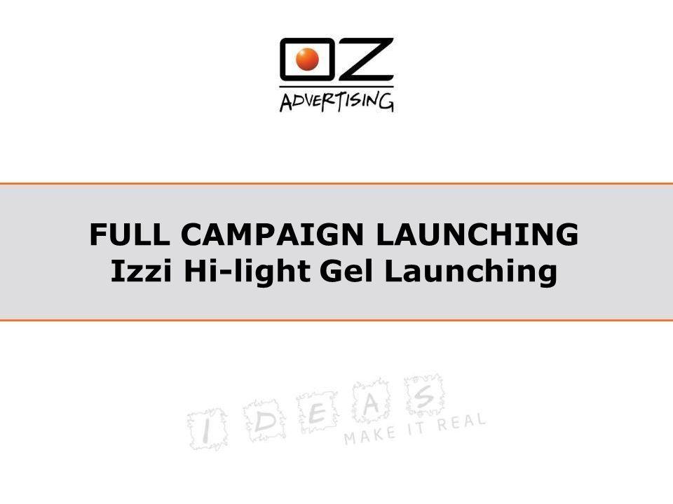 FULL CAMPAIGN LAUNCHING Izzi Hi-light Gel Launching