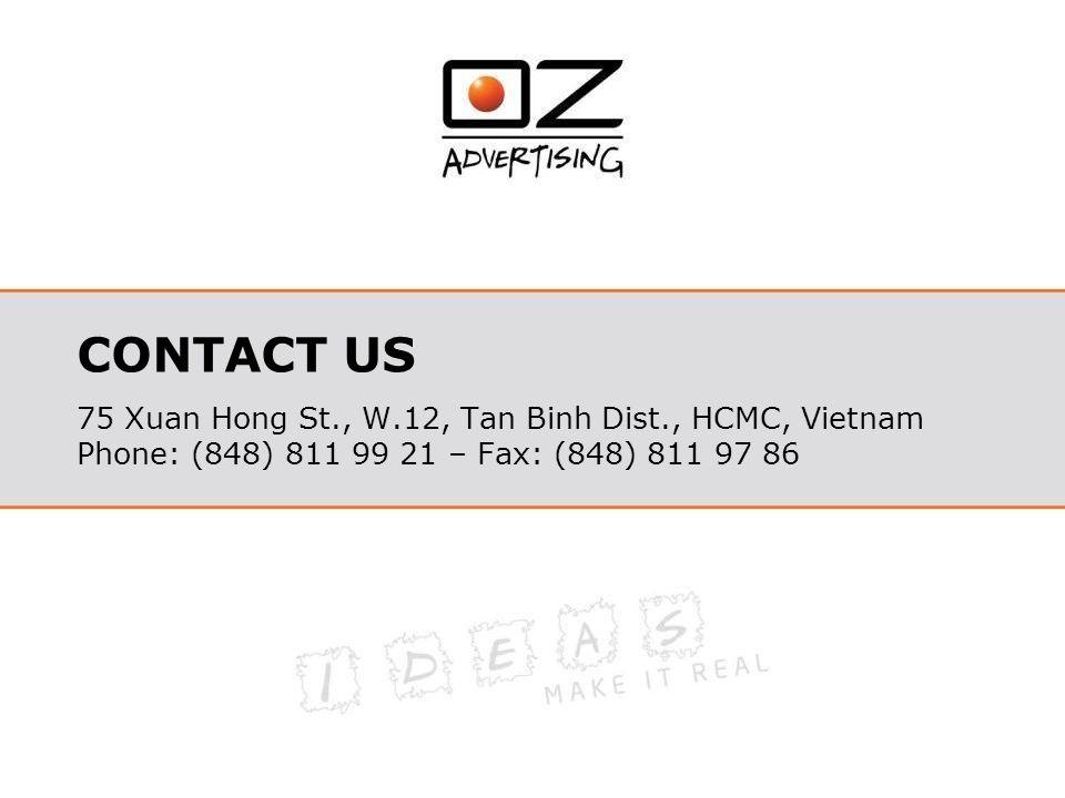 CONTACT US 75 Xuan Hong St., W.12, Tan Binh Dist., HCMC, Vietnam Phone: (848) 811 99 21 – Fax: (848) 811 97 86