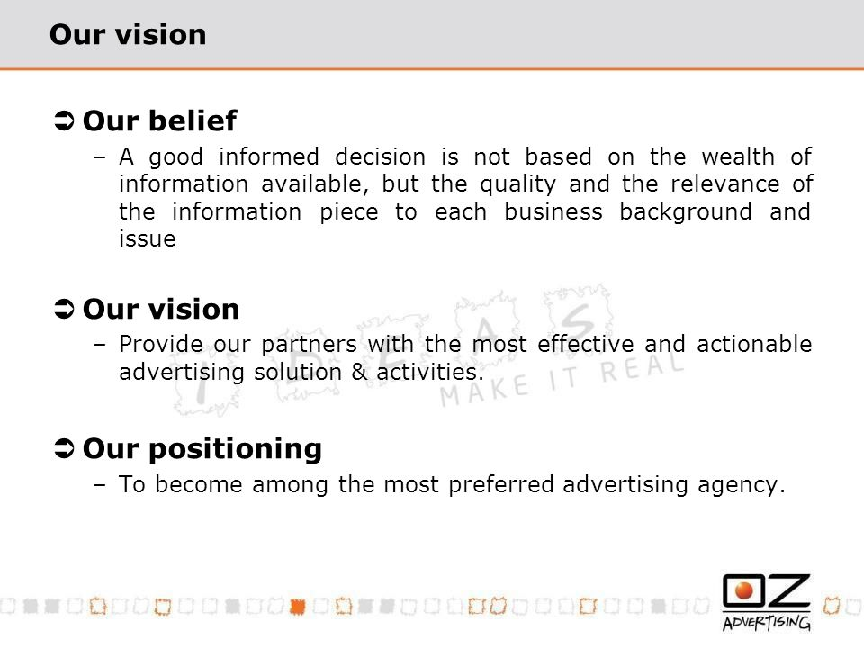 Our vision Our belief –A good informed decision is not based on the wealth of information available, but the quality and the relevance of the informat