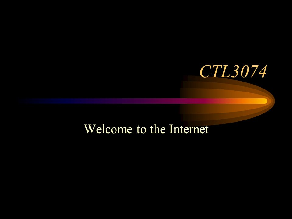 CTL3074 Welcome to the Internet