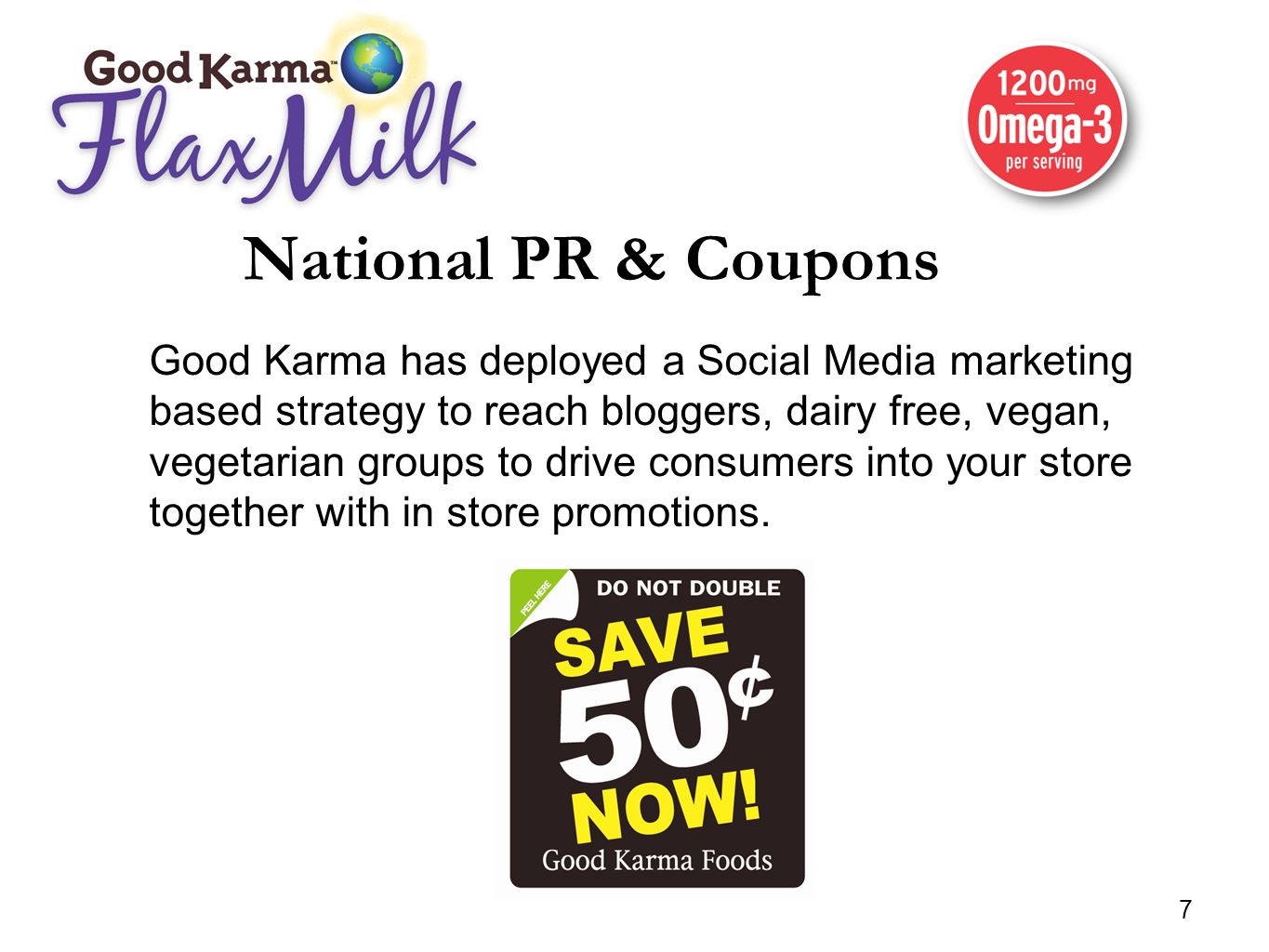 7 National PR & Coupons Good Karma has deployed a Social Media marketing based strategy to reach bloggers, dairy free, vegan, vegetarian groups to dri