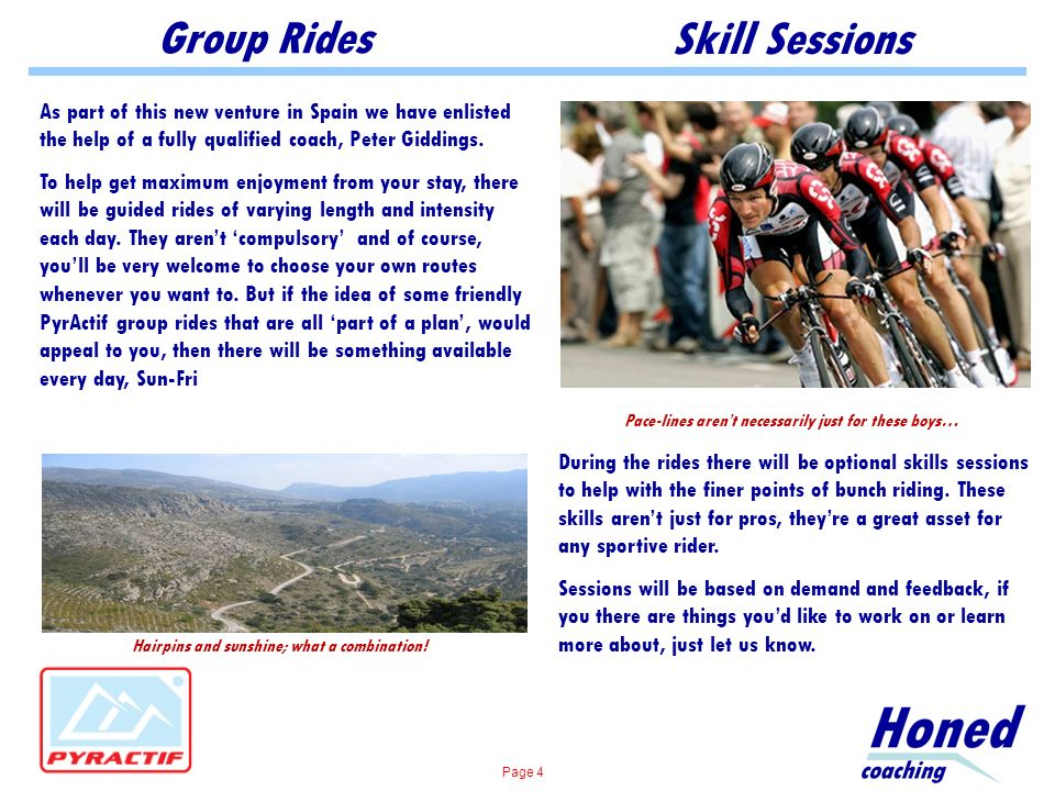 Group Rides Skill Sessions As part of this new venture in Spain we have enlisted the help of a fully qualified coach, Peter Giddings.