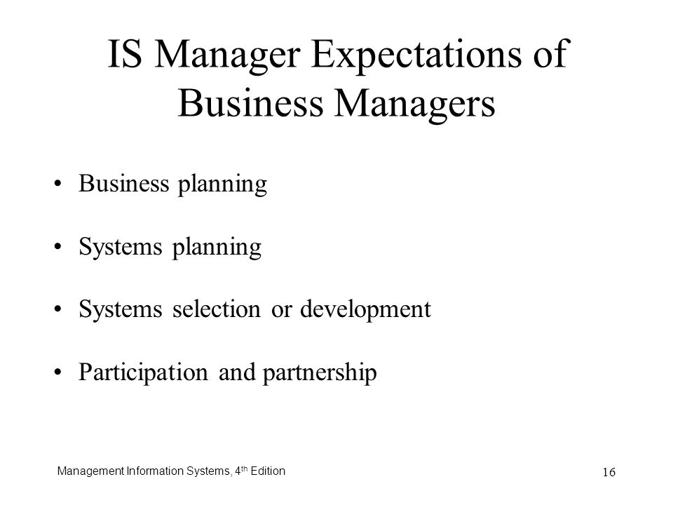 Management Information Systems, 4 th Edition 16 Business planning Systems planning Systems selection or development Participation and partnership IS M