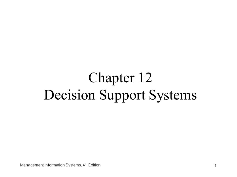 Management Information Systems, 4 th Edition 1 Chapter 12 Decision Support Systems