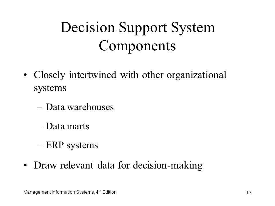 Management Information Systems, 4 th Edition 15 Closely intertwined with other organizational systems –Data warehouses –Data marts –ERP systems Draw r