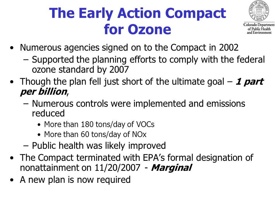 Governor Ritters Directive Propose measures to reduce ozone further in the 2008 summer ozone season Submit a proposed plan to the AQCC by September 2008 to assure compliance with the federal standard Set a goal of reducing or eliminating ozone levels above 80 ppb Consider the addition of elements that would further reduce ozone levels in anticipation of a lower federal standard
